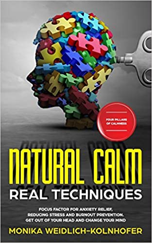 Paperback - Natural Calm - Real Techniques: Focus factor for anxiety relief, reducing stress and burnout prevention. Get out of your head and change your mind